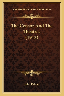 The Censor and the Theatres (1913) the Censor and the Theatres (1913) - Palmer, John