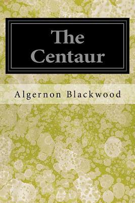 The Centaur - Blackwood, Algernon