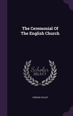 The Ceremonial of the English Church - Staley, Vernon