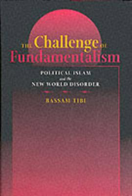 The Challenge of Fundamentalism: Political Islam and the New World Disorder - Tibi, Bassam