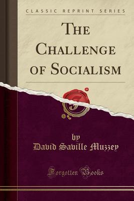 The Challenge of Socialism (Classic Reprint) - Muzzey, David Saville
