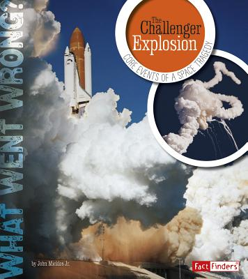 The Challenger Explosion: Core Events of a Space Tragedy - Micklos, Jr John