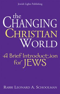 The Changing Christian World: A Brief Introduction for Jews - Schoolman, Leonard A, Rabbi