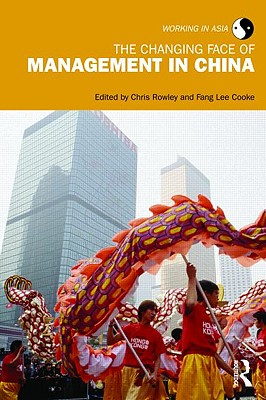 The Changing Face of Management in China - Rowley, Chris, Mr. (Editor), and Cooke, Fang Lee (Editor)