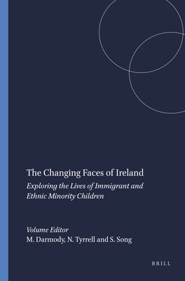 The Changing Faces of Ireland: Exploring the Lives of Immigrant and Ethnic Minority Children - Darmody, Merike (Editor), and Tyrrell, Naomi (Editor), and Song, Steve (Editor)
