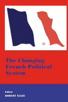 The Changing French Political System - Elgie, Robert (Editor)