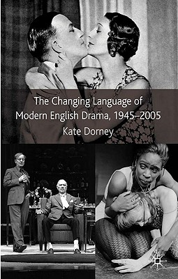 The Changing Language of Modern English Drama 1945-2005 - Dorney, K