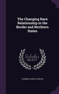 The Changing Race Relationship in the Border and Northern States - Duncan, Hannibal Gerald