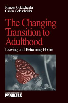 The Changing Transition to Adulthood: Leaving and Returning Home - Goldscheider, Francis K, and Goldscheider, Calvin, Dr.