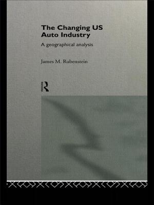 The Changing U.S. Auto Industry: A Geographical Analysis - Rubenstein, James M, Professor, and Rubenstein Jame