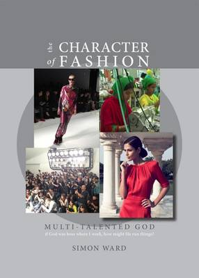 The Character of Fashion: If God Was Boss Where I Work, How Might He Run Things? - Ward, Simon