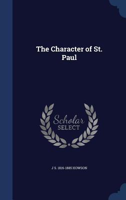 The Character of St. Paul - Howson, J S 1816-1885