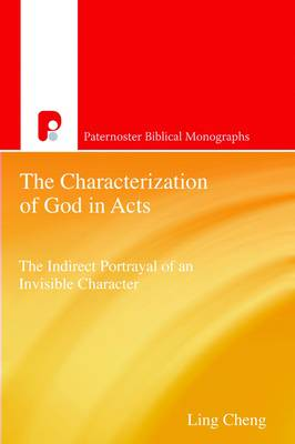 The Characterization of God in Acts: The Indirect Portrayal of an Invisible Character - Cheng, Ling