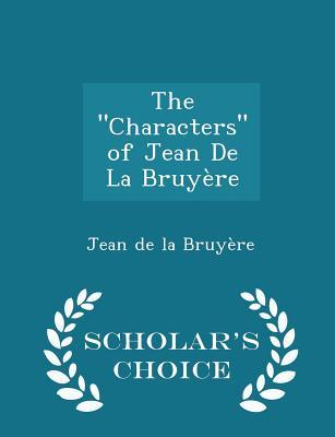 The Characters of Jean de La Bruyere - Scholar's Choice Edition - De La Bruyere, Jean