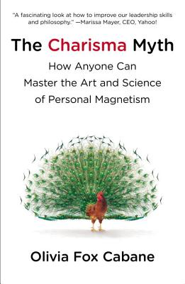 The Charisma Myth: How Anyone Can Master the Art and Science of Personal Magnetism - Cabane, Olivia Fox