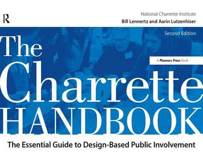 The Charrette Handbook - Lennertz, Bill, and Lutzenhiser, Aarin