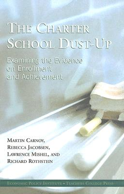 The Charter School Dust-Up: Examining the Evidence on Enrollment and Achievement - Carnoy, Martin, and Jacobsen, Rebecca, and Mishel, Lawrence