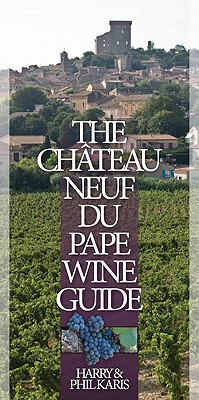 The Chateauneuf-Du-Pape Wine Guide - Karis, Phil, and Karis, Harry