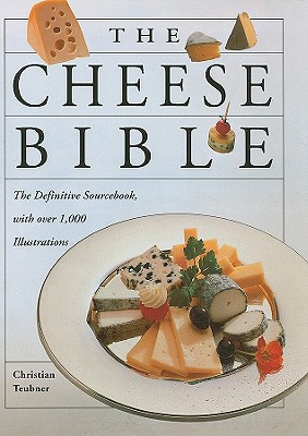 The Cheese Bible - Teubner, Christian, and Mair-Waldburg, Heinrich, Dr., and Ehlert, Friedrich-Wilhelm