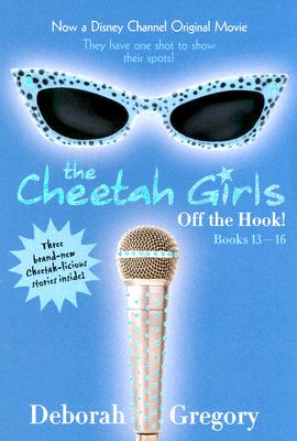 The Cheetah Girls: Off the Hook!: Volumes 13-16 - Gregory, Deborah