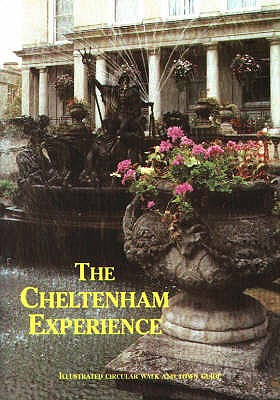 The Cheltenham Experience: Illustrated Circular Walk and Town Guide - Alexander, Shirley, and Harrison, Miriam, and Reardon, Nicholas A.P. (Volume editor)