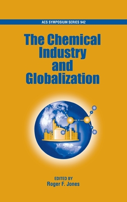 The Chemical Industry and Globalization - Jones, Roger F, President (Editor)