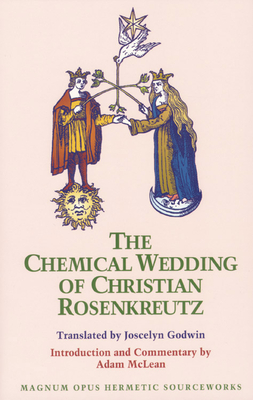 The Chemical Wedding of Christian Rosenkreutz - Rosencreutz, Christian, and Godwin, Joscelyn (Translated by), and McLean, Adam (Designer)