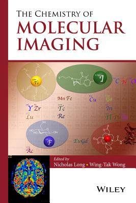 The Chemistry of Molecular Imaging - Long, Nicholas, and Wong, Wing-Tak, and Immergut, Edmund H.