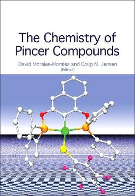 The Chemistry of Pincer Compounds - Morales-Morales, David (Editor), and Jensen, Craig G M (Editor)