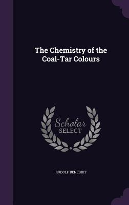 The Chemistry of the Coal-Tar Colours - Benedikt, Rudolf