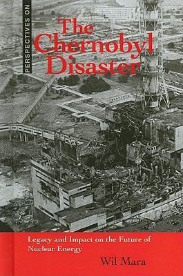The Chernobyl Disaster: Legacy and Impact on the Future of Nuclear Energy - Mara, Wil
