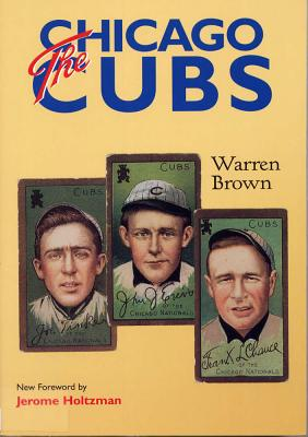 The Chicago Cubs - Brown, Warren, and Holtzman, Jerome, Mr. (Foreword by)