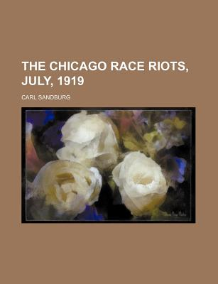 The Chicago Race Riots, July, 1919 - Sandburg, Carl