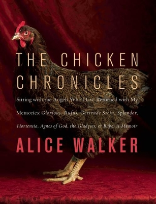 The Chicken Chronicles: Sitting with the Angels Who Have Returned with My Memories: Glorious, Rufus, Gertrude Stein, Splendor, Hortensia, Agnes of God, the Gladyses, & Babe: A Memoir -