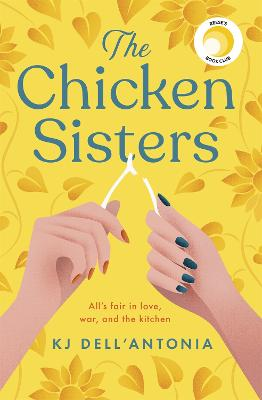 The Chicken Sisters: A Reese's Book Club Pick & New York Times Bestseller - Dell'Antonia, KJ