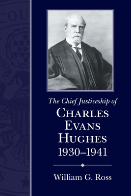 The Chief Justiceship of Charles Evans Hughes, 1930-1941 -