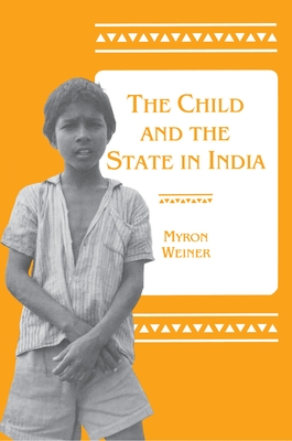 The Child and the State in India: Child Labor and Education Policy in Comparative Perspective - Weiner, Myron