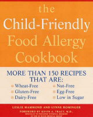 The Child-friendly Food Allergy Cookbook: More Than 150 Wheat-free, Gluten-free, Dairy-free, Nut-free and Egg-free Recipes That are Also Low in Sugar - Hammond, Lucille, and Rominger, Lynne