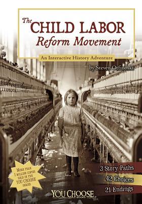 The Child Labor Reform Movement: An Interactive History Adventure - Otfinoski, Steven
