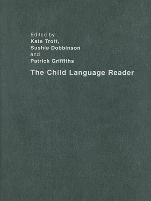 The Child Language Reader - Trott, Kate (Editor), and Dobbinson, Sushie (Editor), and Griffiths, Patrick, Professor (Editor)