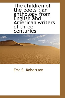 The Children of the Poets: An Anthology from English and American Writers of Three Centuries - Robertson, Eric S
