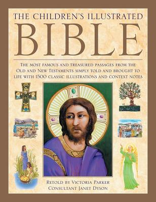 The Children's Illustrated Bible: The Most Famous and Treasured Passages from the Old and New Testaments, Simply Told and Brought to Life with More Than 1500 Classic Illustrations and Context Notes - Parker, Victoria, and Dyson, Janet