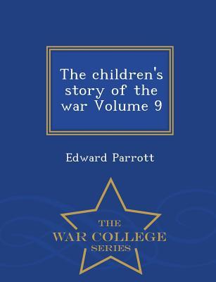 The Children's Story of the War Volume 9 - War College Series - Parrott, Edward