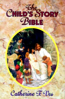 The Child's Story Bible - Vos, Catherine F, and Radius, Marianne Catherine Vos