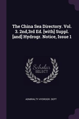 The China Sea Directory. Vol. 3. 2nd,3rd Ed. [with] Suppl. [and] Hydrogr. Notice, Issue 1 - Dept, Admiralty Hydrogr