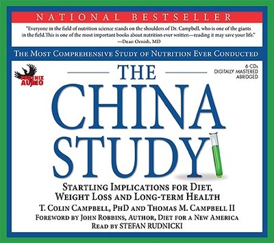 The China Study: The Most Comprehensive Study on Nutrition Ever Conducted: Srartling Implications for Diet, Weight-Loss and Long-Term Health - Campbell, T Colin, and Campbell, Thomas M, II, and Rudnicki, Stefan (Read by)