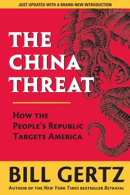 The China Threat: How the People's Republic Targets America - Gertz, Bill