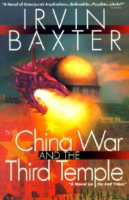 The China War and the Third Temple - Baxter, Irvin, Jr.