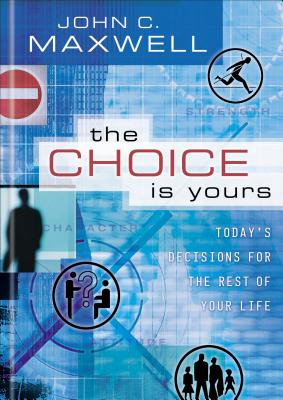 The Choice Is Yours - Maxwell, John C
