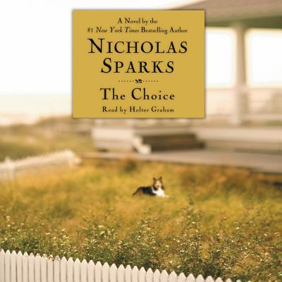 The Choice - Sparks, Nicholas, and Graham, Holter (Read by)
